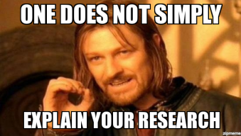 One does not simply explain your research